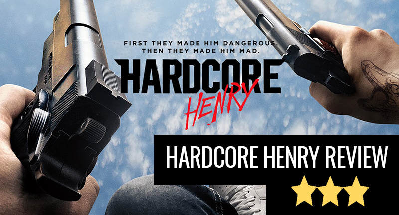 Hardcore Henry review Insanity Has A Name And Its Hardcore Henry