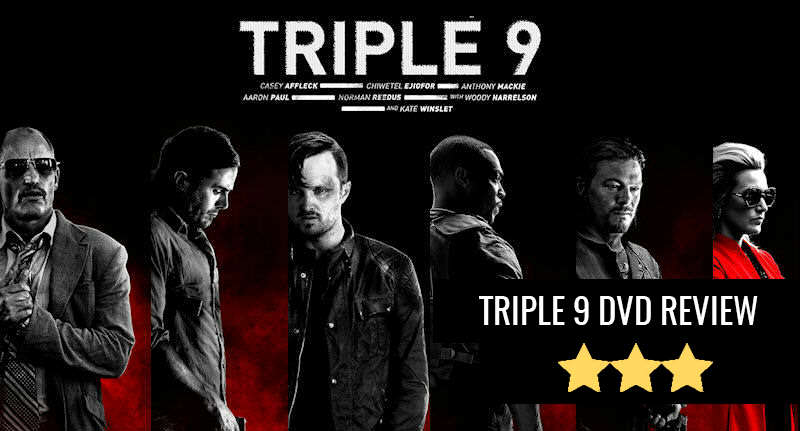 Triple Nine A Tense And Exciting Crime Thriller Let Down By A Weak Script triple nine review
